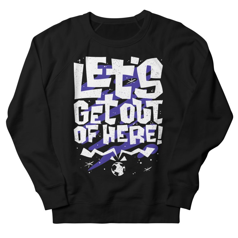 Let's get out of here! Women's French Terry Sweatshirt by ramos's Artist Shop