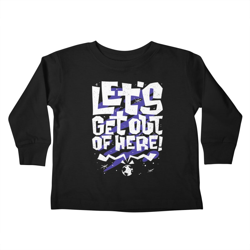 Let's get out of here! Kids Toddler Longsleeve T-Shirt by ramos's Artist Shop