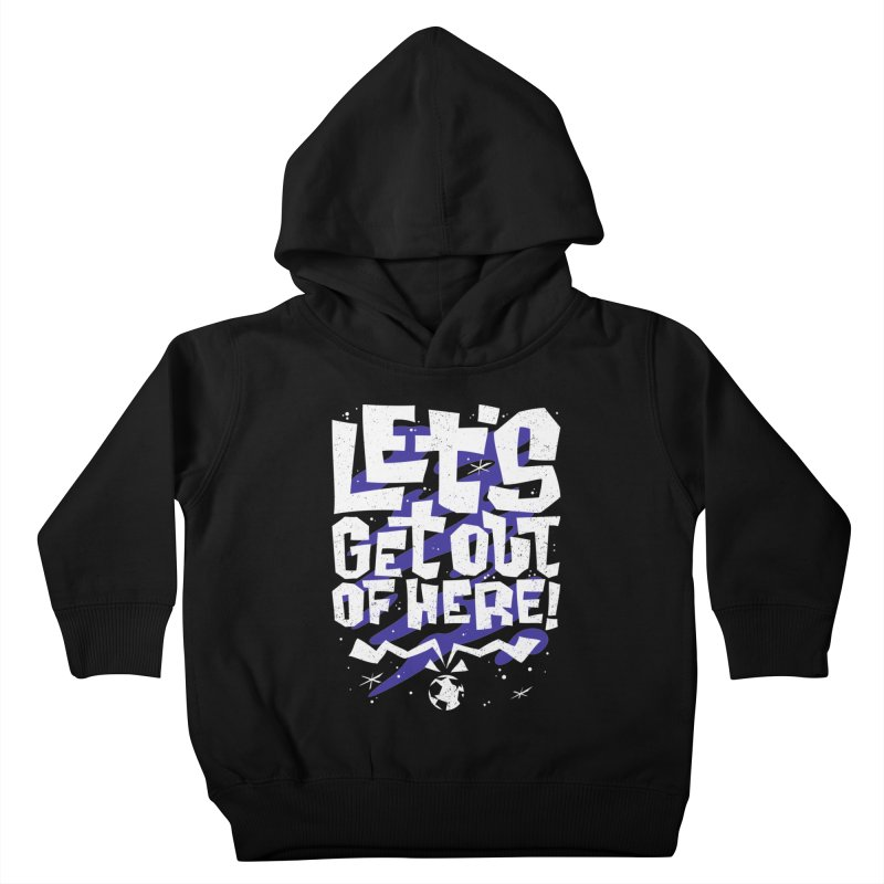 Let's get out of here! Kids Toddler Pullover Hoody by ramos's Artist Shop