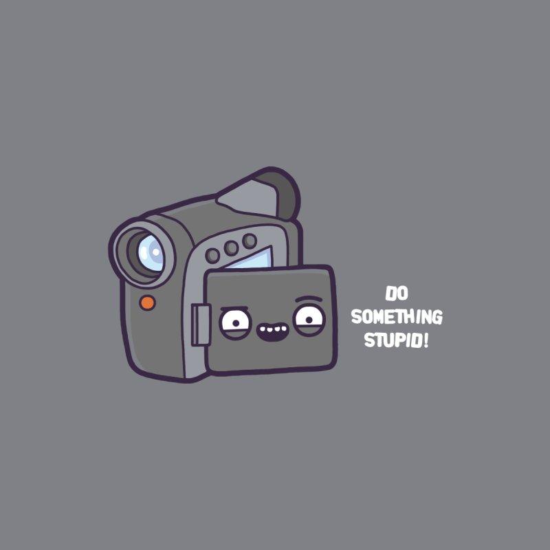 Do something stupid!   by Randyotter