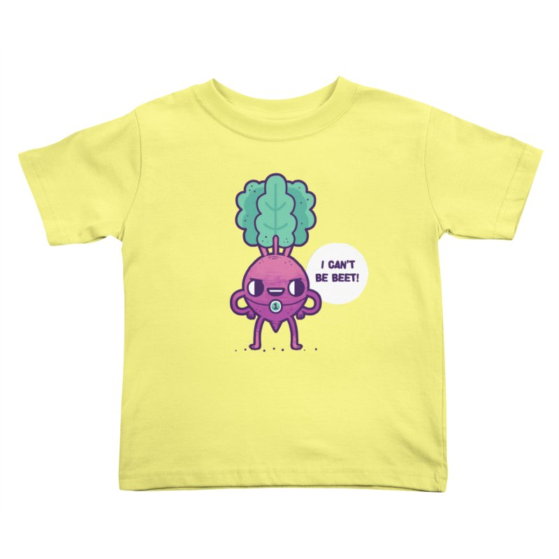Can't be beet! Kids Toddler T-Shirt by Randyotter