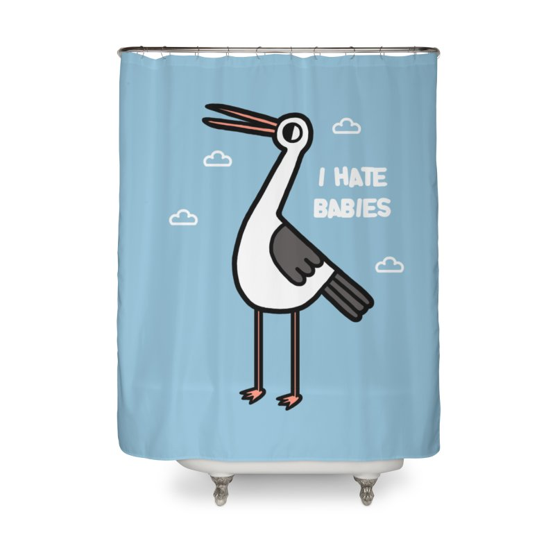 I hate babies Home Shower Curtain by Randyotter