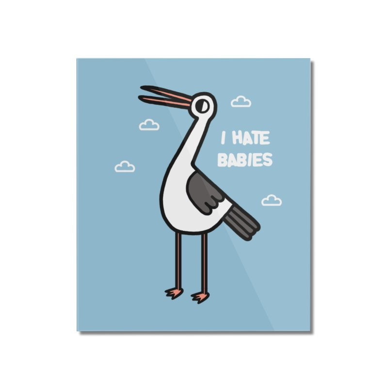 I hate babies Home Mounted Acrylic Print by Randyotter