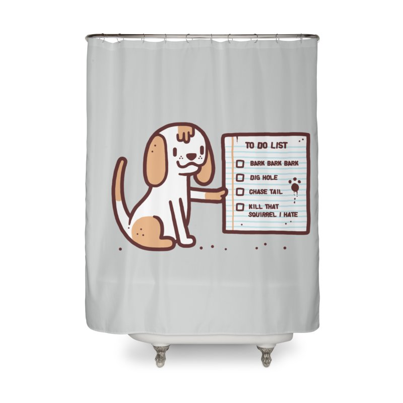 Dog to do Home Shower Curtain by Randyotter
