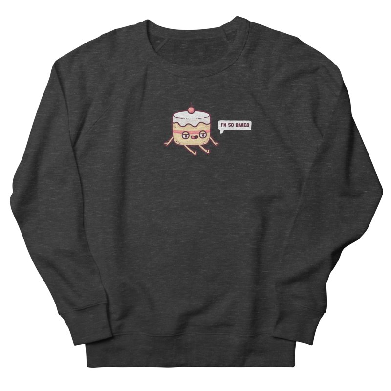 Baked Women's French Terry Sweatshirt by Randyotter