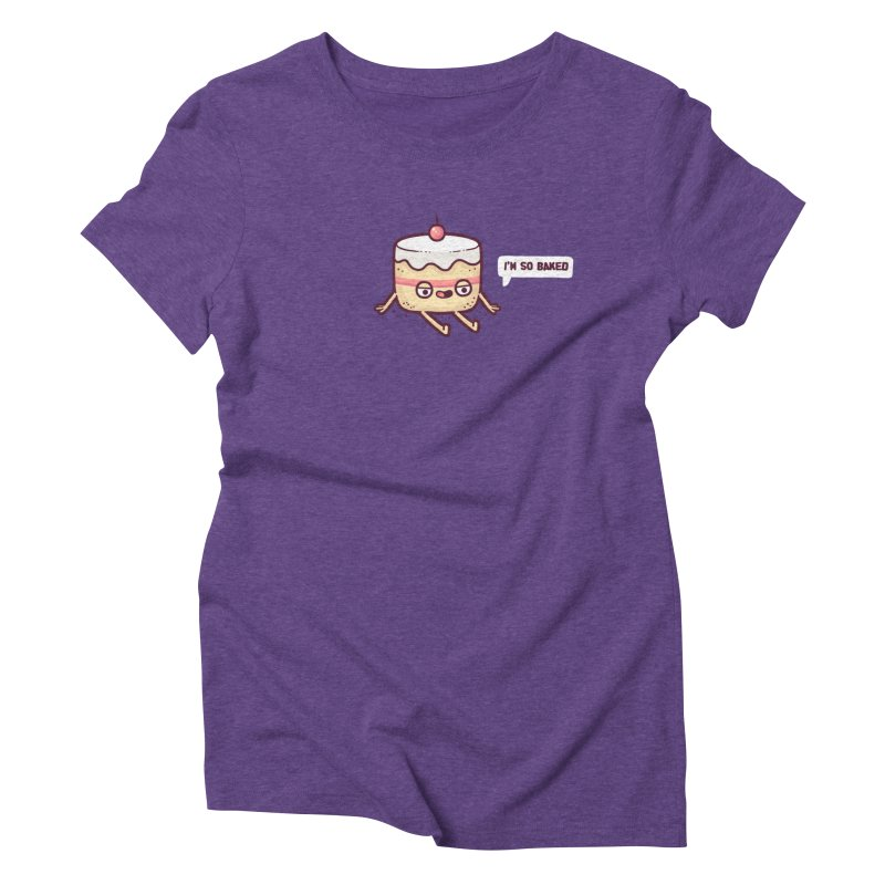 Baked Women's Triblend T-Shirt by Randyotter