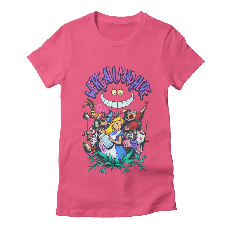 We're All Mad Here Women's Fitted T-Shirt by Randy van der Vlag's Shop