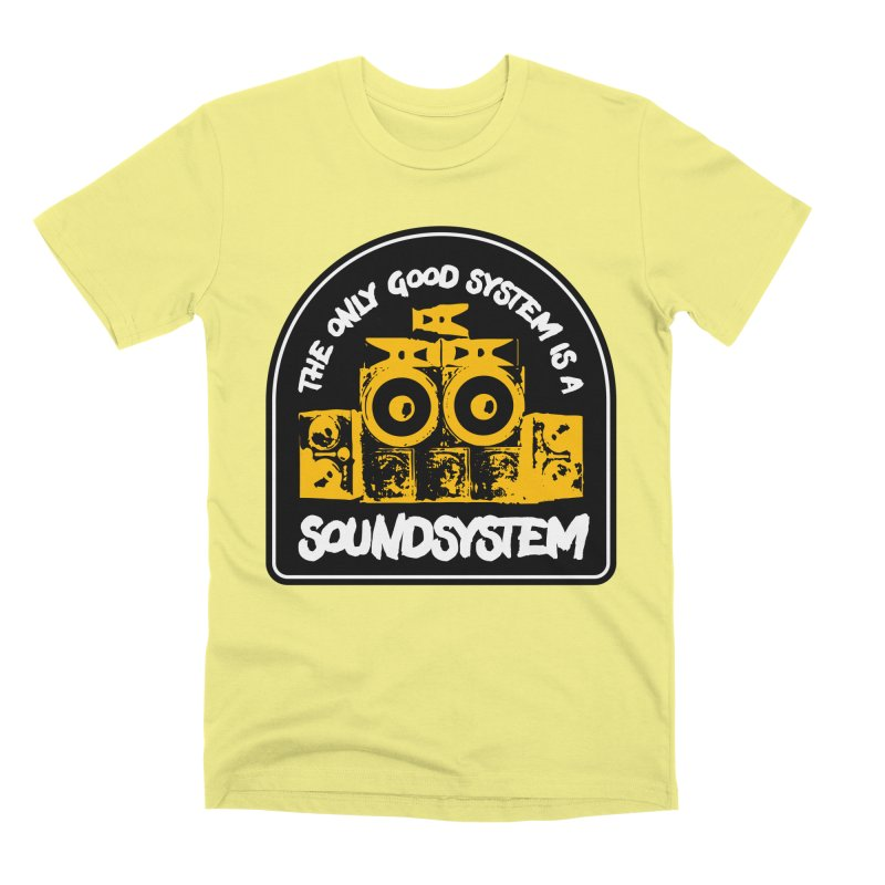The Only Good System is a Soundsystem Men's Premium T-Shirt by Rasta University Shop