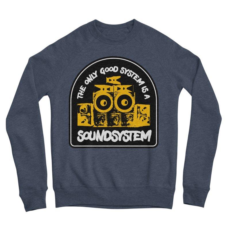 The Only Good System is a Soundsystem Women's Sponge Fleece Sweatshirt by Rasta University Shop