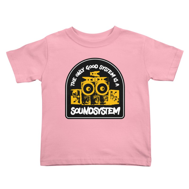The Only Good System is a Soundsystem Kids Toddler T-Shirt by Rasta University Shop