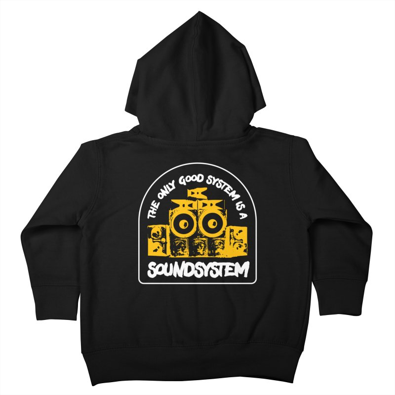 The Only Good System is a Soundsystem Kids Toddler Zip-Up Hoody by Rasta University Shop