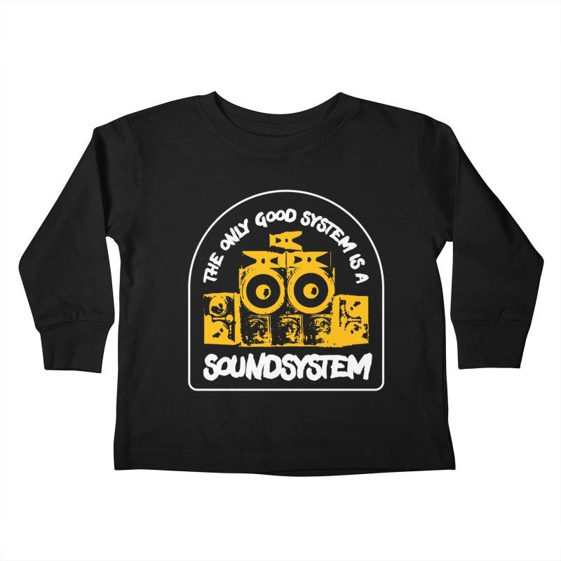 The Only Good System is a Soundsystem Kids Toddler Longsleeve T-Shirt by Rasta University Shop