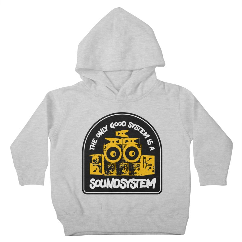 The Only Good System is a Soundsystem Kids Toddler Pullover Hoody by Rasta University Shop