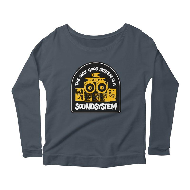 The Only Good System is a Soundsystem Women's Scoop Neck Longsleeve T-Shirt by Rasta University Shop