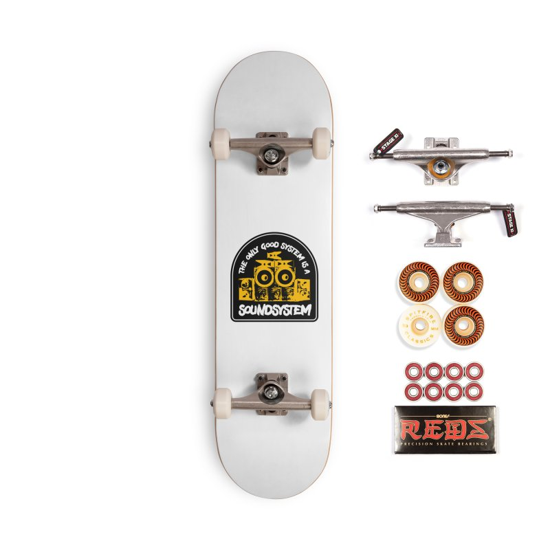 The Only Good System is a Soundsystem Accessories Skateboard by Rasta University Shop