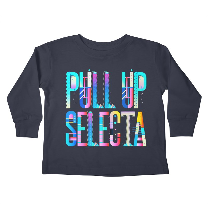 Pull Up Selecta Kids Toddler Longsleeve T-Shirt by Rasta University Shop
