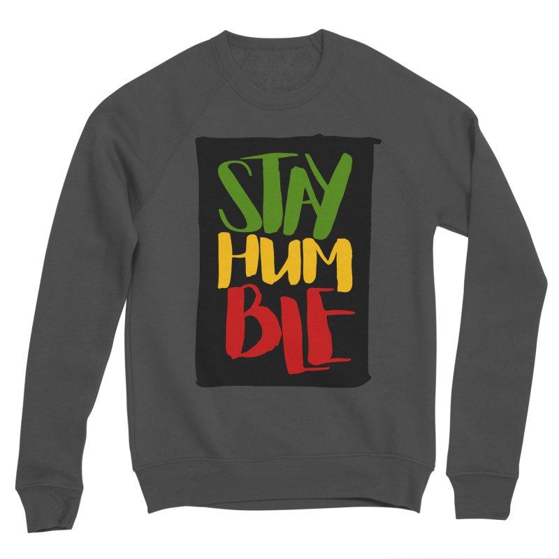 Stay Humble Men's Sponge Fleece Sweatshirt by Rasta University Shop