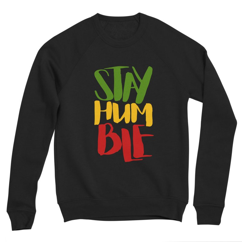 Stay Humble Women's Sponge Fleece Sweatshirt by Rasta University Shop