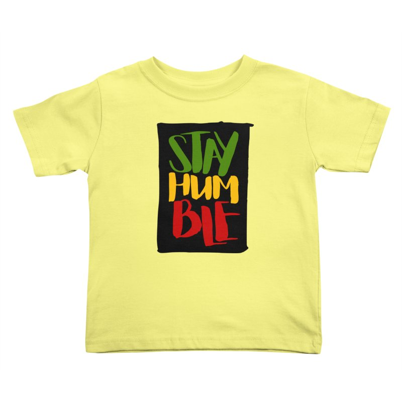 Stay Humble Kids Toddler T-Shirt by Rasta University Shop