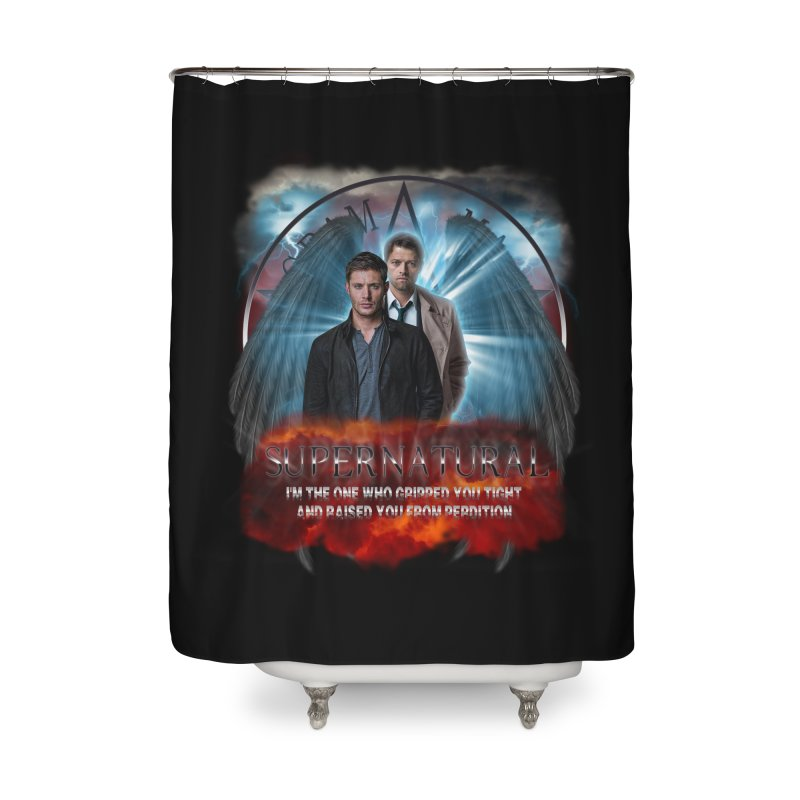 Supernatural I'm the one who gripped you tight and raised you from Perdition 2 Home Shower Curtain by ratherkool's Artist Shop