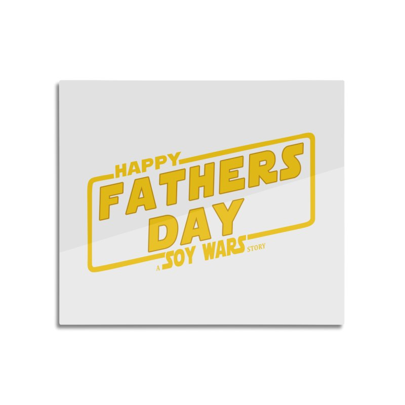 Happy Fathers day a Soy Wars Story Yellow Home Mounted Aluminum Print by ratherkool's Artist Shop