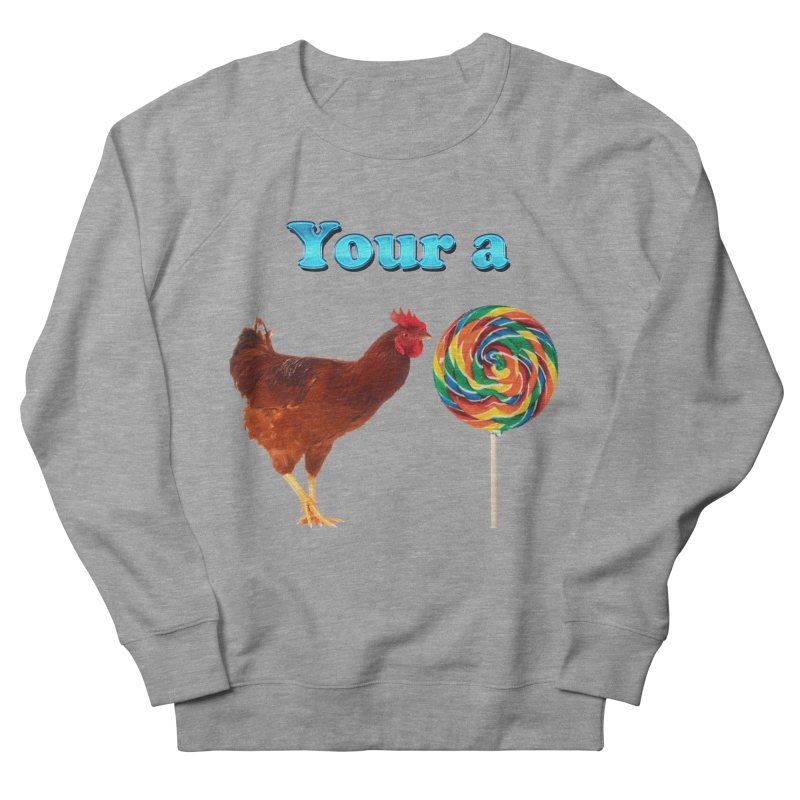 Your a Rooster LolliPop Men's Sweatshirt by ratherkool's Artist Shop