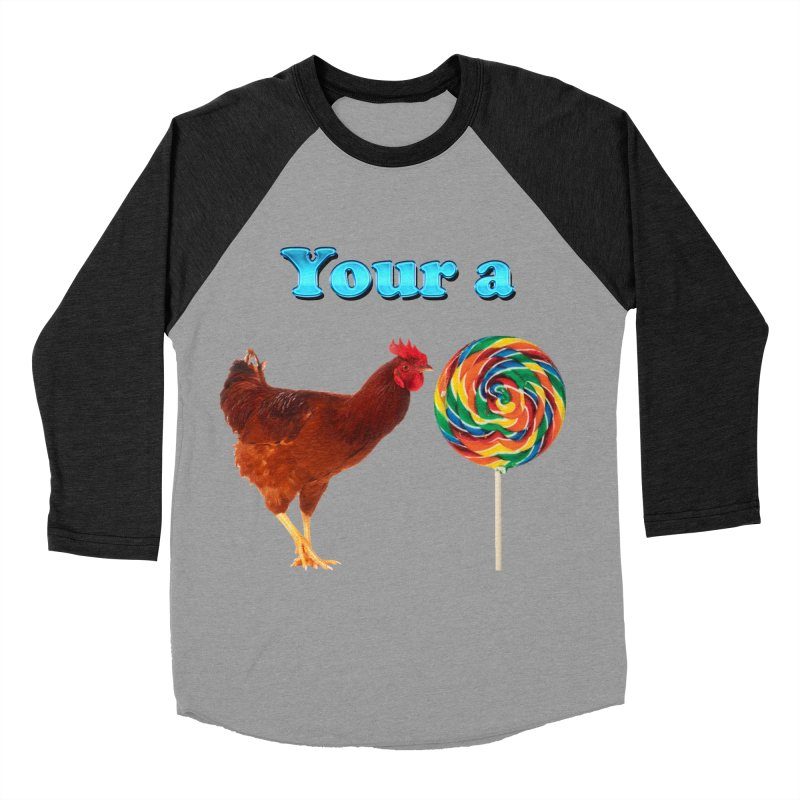 Your a Rooster LolliPop Men's Baseball Triblend T-Shirt by ratherkool's Artist Shop