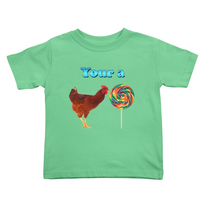 Your a Rooster LolliPop Kids Toddler T-Shirt by ratherkool's Artist Shop