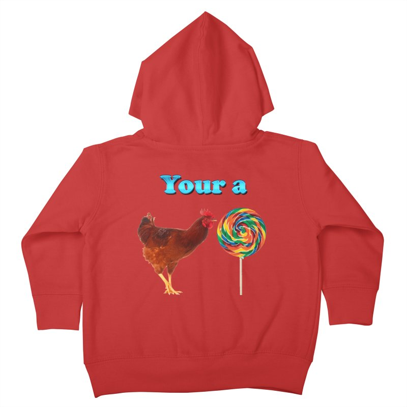 Your a Rooster LolliPop Kids Toddler Zip-Up Hoody by ratherkool's Artist Shop