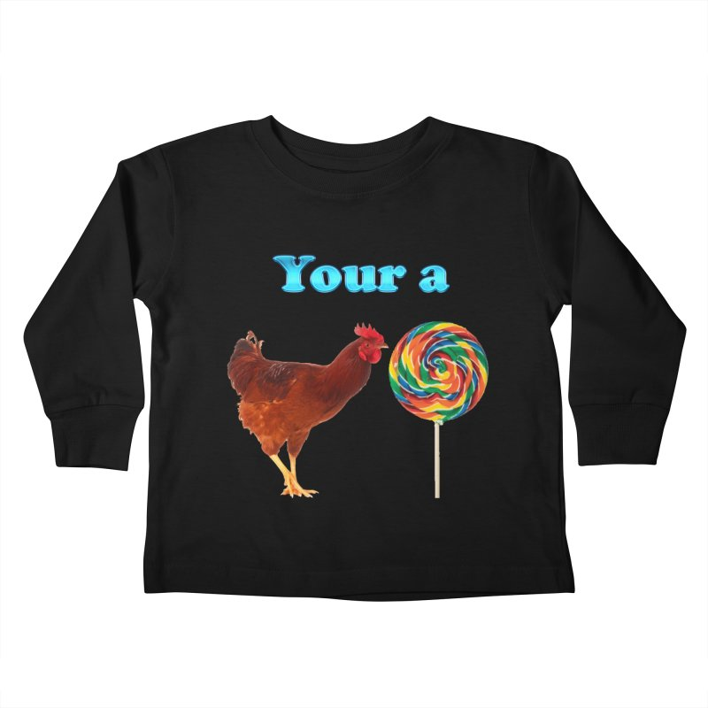 Your a Rooster LolliPop Kids Toddler Longsleeve T-Shirt by ratherkool's Artist Shop