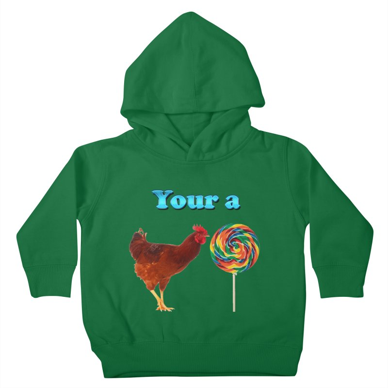Your a Rooster LolliPop Kids Toddler Pullover Hoody by ratherkool's Artist Shop