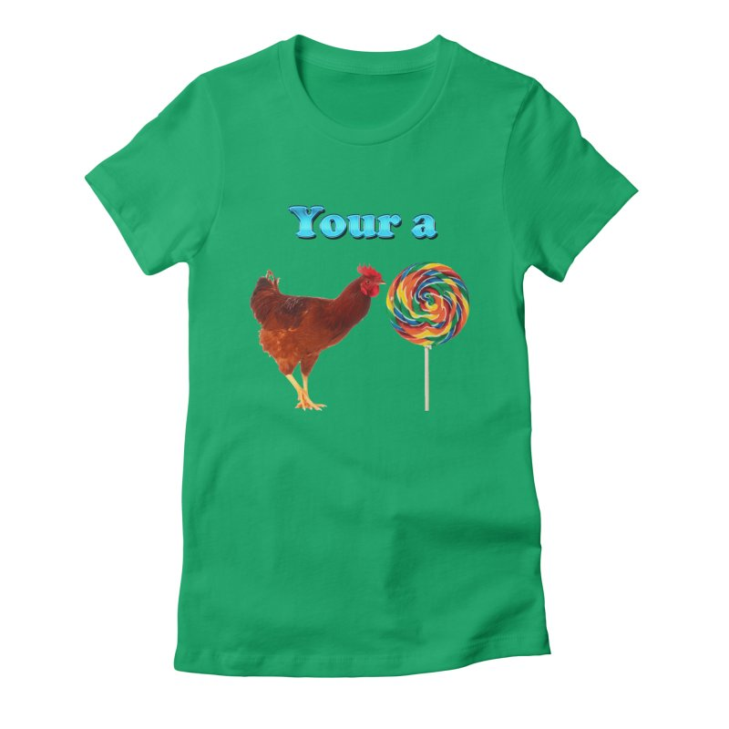 Your a Rooster LolliPop Women's Fitted T-Shirt by ratherkool's Artist Shop