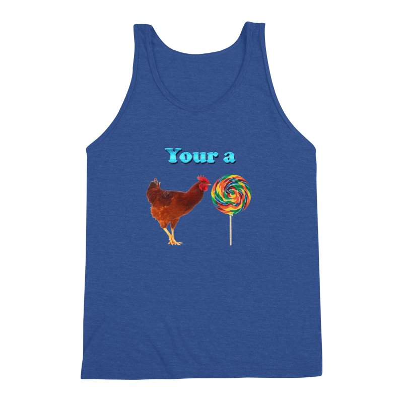 Your a Rooster LolliPop Men's Triblend Tank by ratherkool's Artist Shop