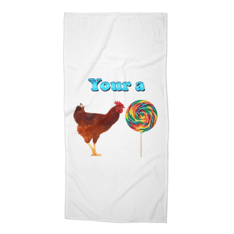 Your a Rooster LolliPop Accessories Beach Towel by ratherkool's Artist Shop