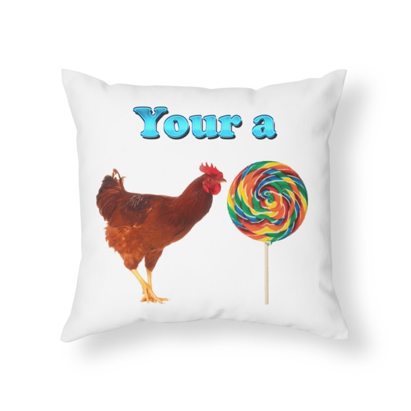 Your a Rooster LolliPop Home Throw Pillow by ratherkool's Artist Shop