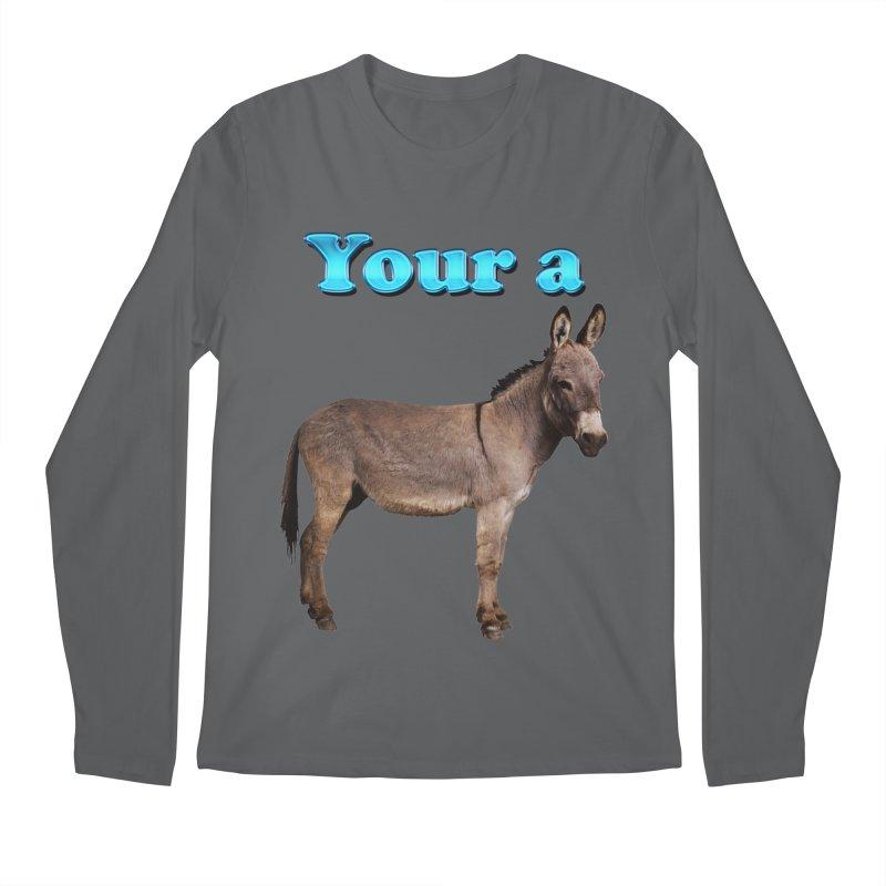 Your a Donkey Men's Longsleeve T-Shirt by ratherkool's Artist Shop