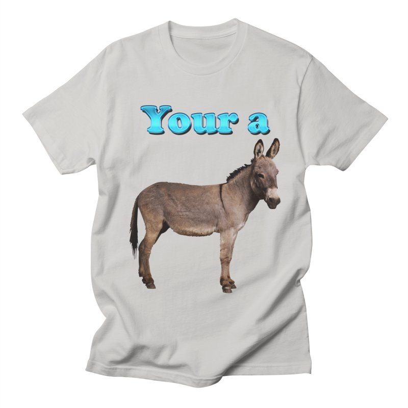 Your a Donkey Men's T-Shirt by ratherkool's Artist Shop