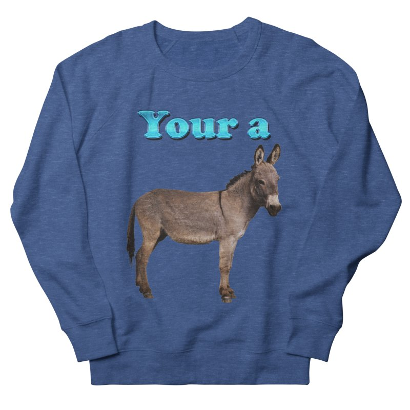 Your a Donkey Men's Sweatshirt by ratherkool's Artist Shop