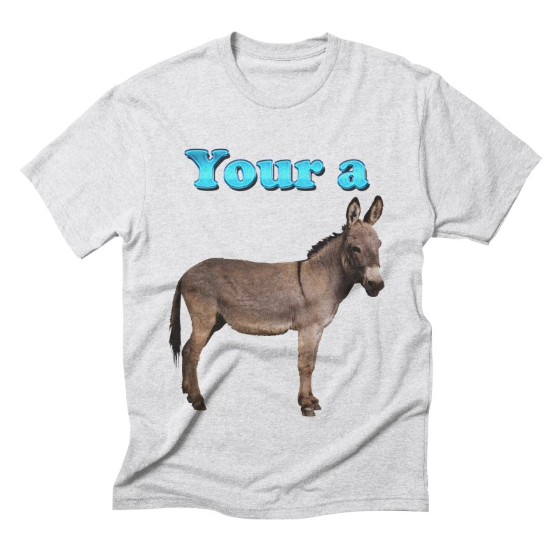 Your a Donkey Men's Triblend T-Shirt by ratherkool's Artist Shop