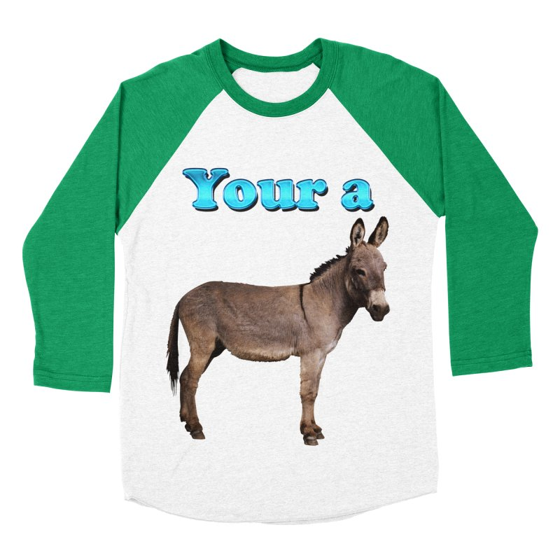 Your a Donkey Women's Baseball Triblend T-Shirt by ratherkool's Artist Shop