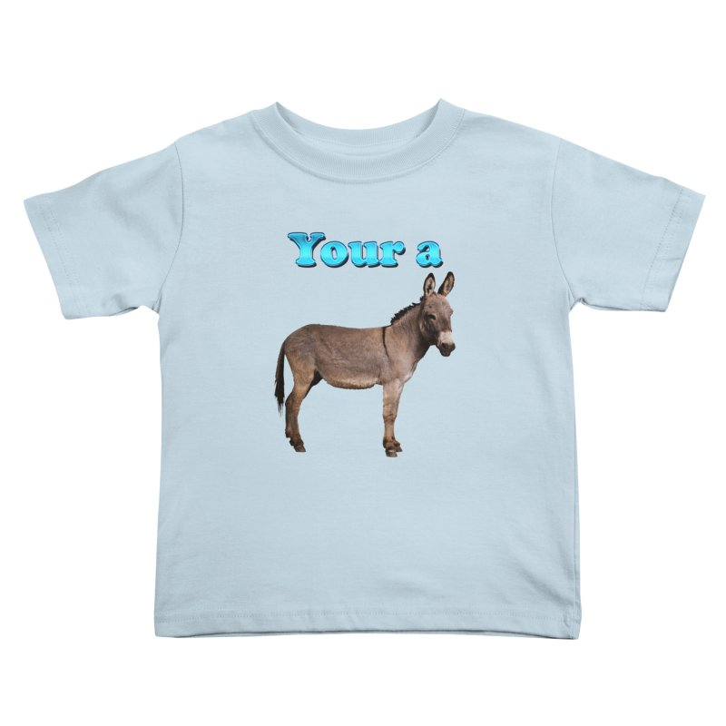 Your a Donkey Kids Toddler T-Shirt by ratherkool's Artist Shop