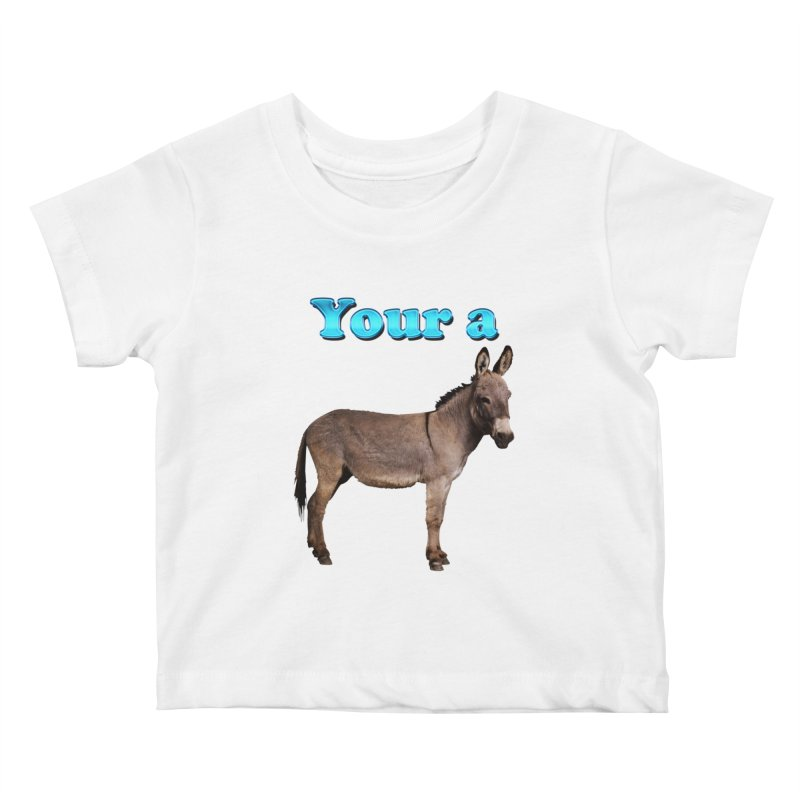 Your a Donkey Kids Baby T-Shirt by ratherkool's Artist Shop
