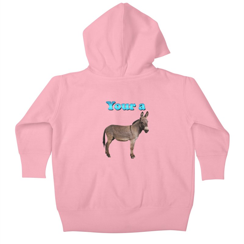 Your a Donkey Kids Baby Zip-Up Hoody by ratherkool's Artist Shop