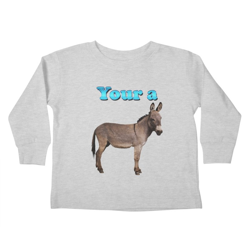 Your a Donkey Kids Toddler Longsleeve T-Shirt by ratherkool's Artist Shop