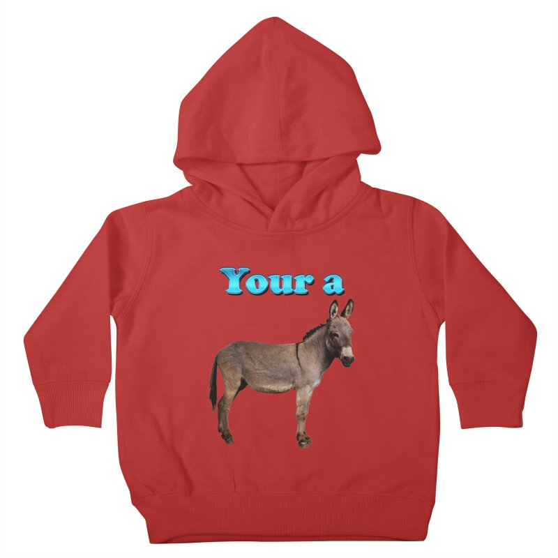 Your a Donkey Kids Toddler Pullover Hoody by ratherkool's Artist Shop
