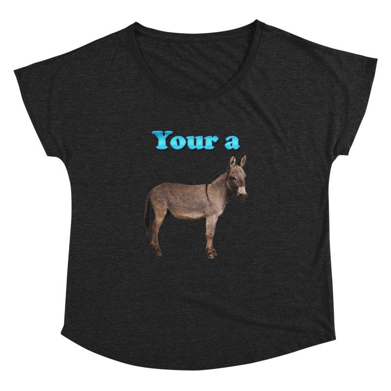 Your a Donkey Women's Dolman by ratherkool's Artist Shop