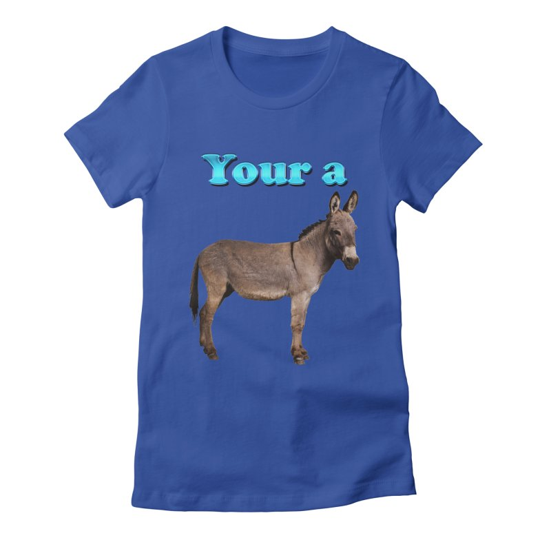 Your a Donkey Women's Fitted T-Shirt by ratherkool's Artist Shop
