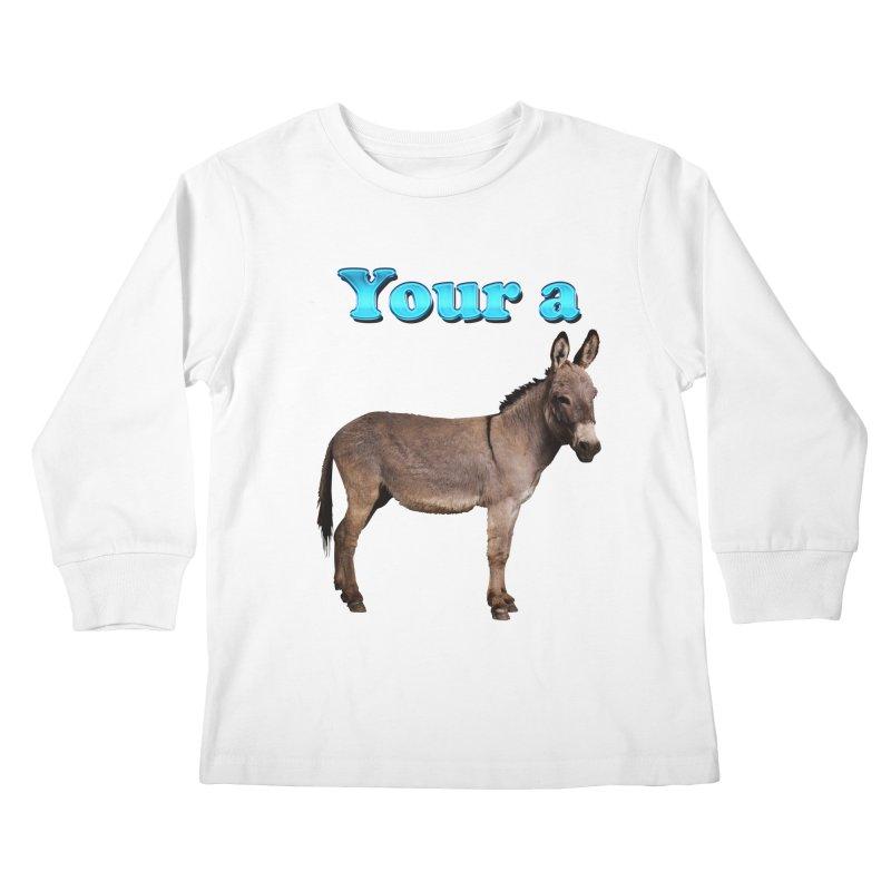 Your a Donkey Kids Longsleeve T-Shirt by ratherkool's Artist Shop