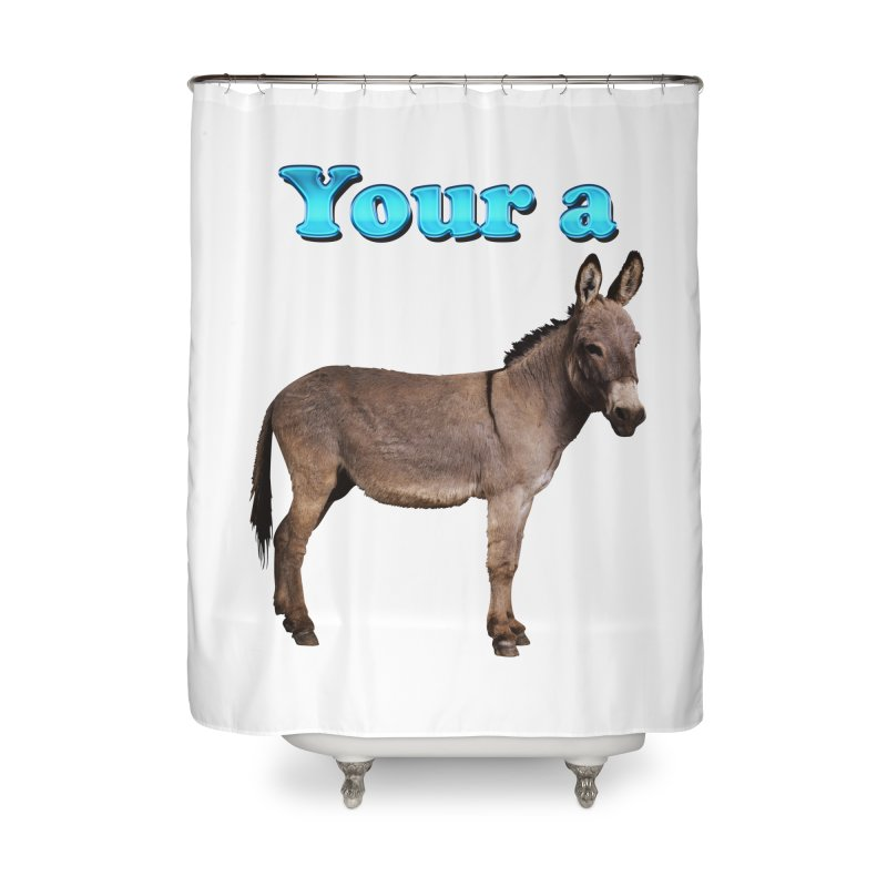 Your a Donkey Home Shower Curtain by ratherkool's Artist Shop