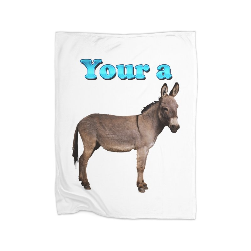 Your a Donkey Home Blanket by ratherkool's Artist Shop